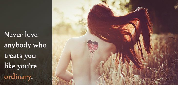 Quote: Never love anybody who treats you like you're ordinary. Image of a woman sitting in the field with a special heart shape tattoo on her back.