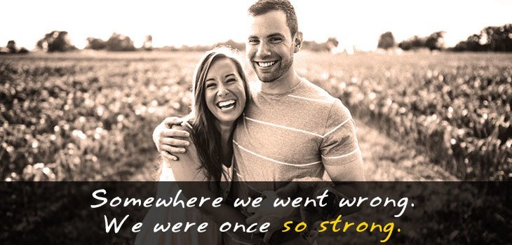 Quote: Somewhere we went wrong. We were once so strong. Image of a happy couple smiling in the fields.