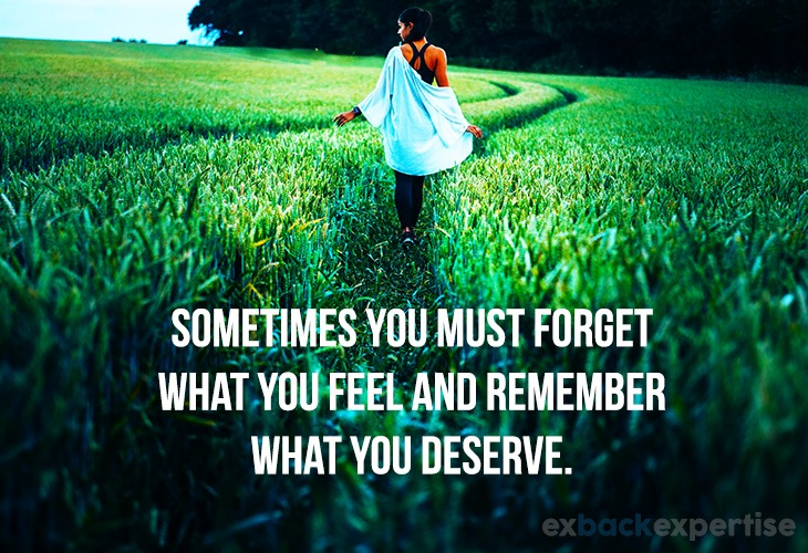 "Image of ways to get over a breakup with quote ""sometimes you must forget what you feel and remember what you deserve"""